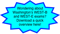 Wondering about Washington's WEST-B and WEST-E exams? Download a quick overview here!